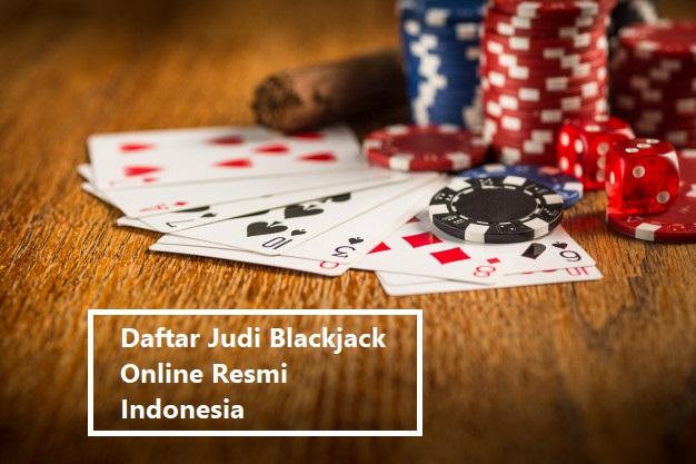 Daftar Judi Blackjack Online Resmi Indonesia