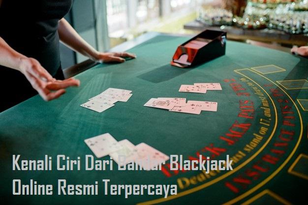 Kenali Ciri Dari Bandar Blackjack Online Resmi Terpercaya
