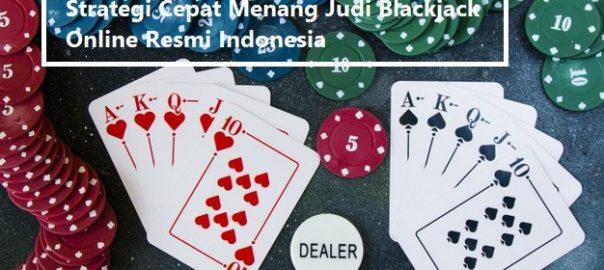 Strategi Cepat Menang Judi Blackjack Online Resmi Indonesia