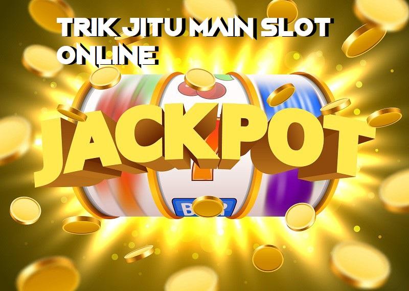 Trik Jitu Main Slot Online